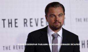 Kisah Kehidupan Panjang Seorang Leonardi DiCaprio
