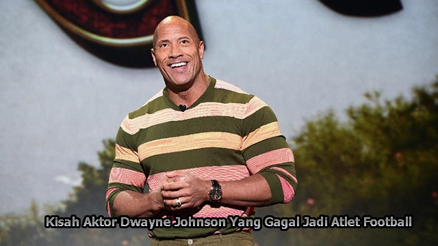 Kisah Aktor Dwayne Johnson Yang Gagal Jadi Atlet Football